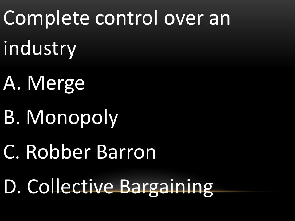 Complete control over an industry