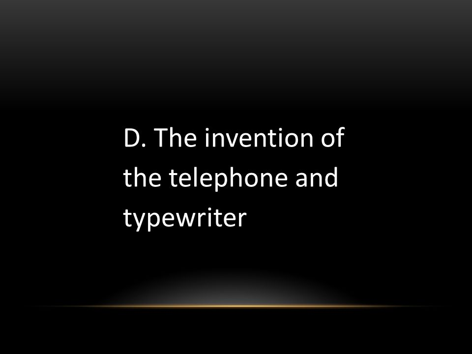 D. The invention of the telephone and typewriter