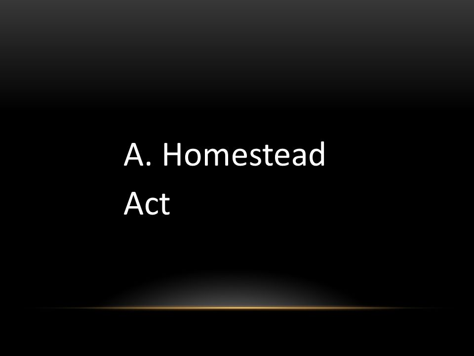 A. Homestead Act