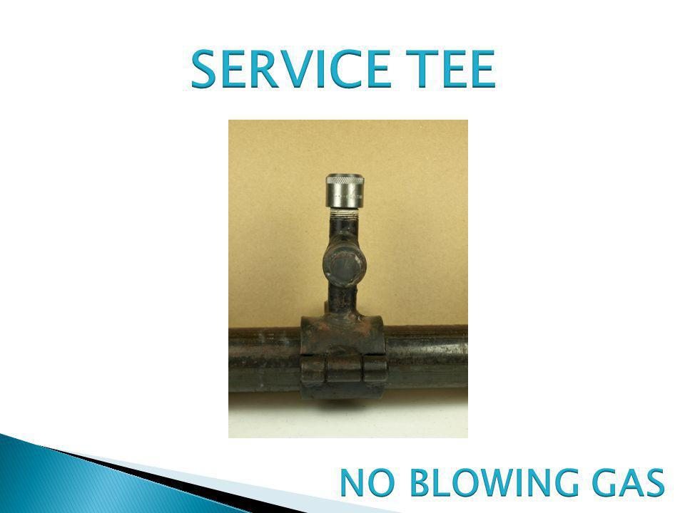 SERVICE TEE NO BLOWING GAS