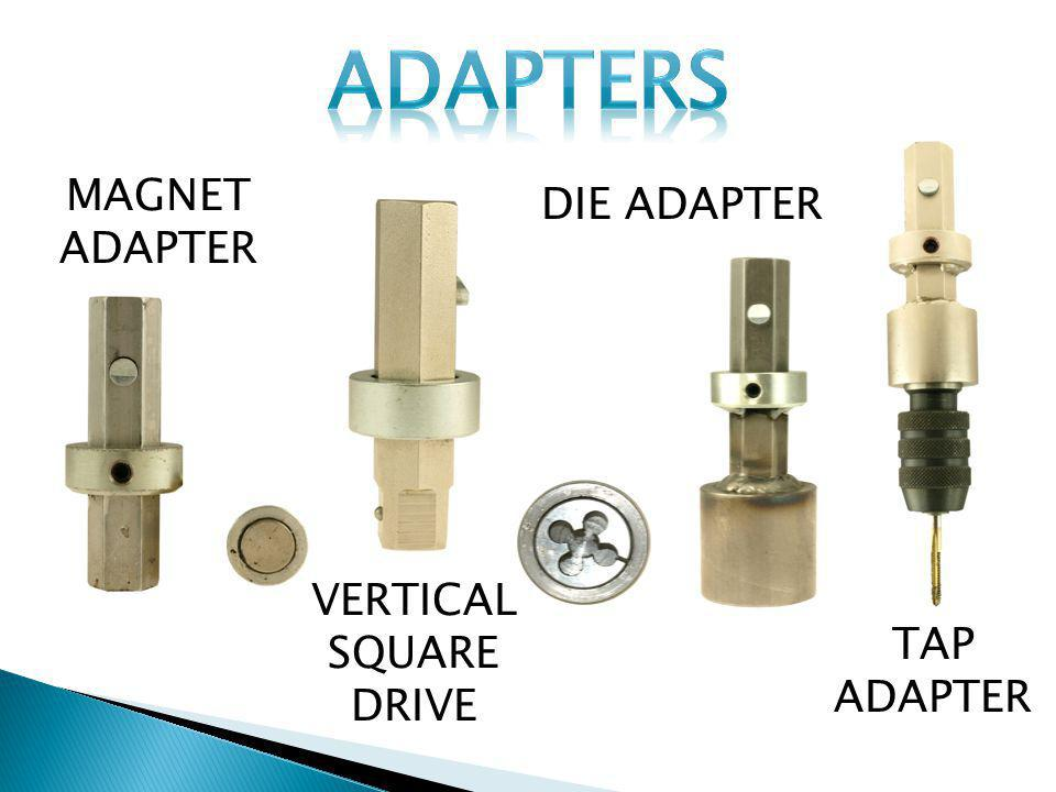 ADAPTERS MAGNET ADAPTER DIE ADAPTER VERTICAL SQUARE DRIVE TAP ADAPTER