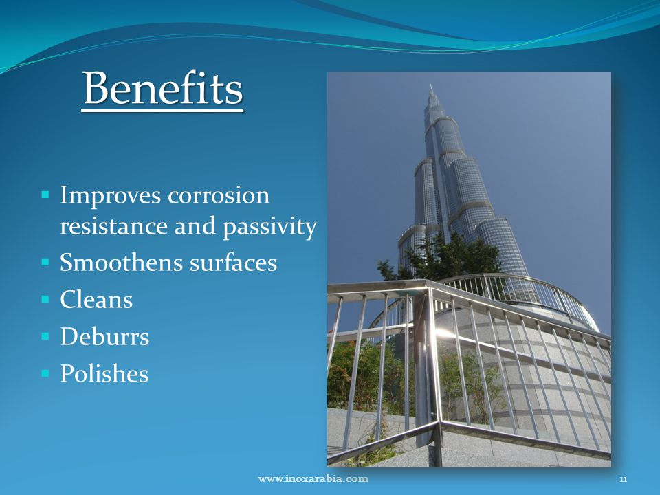 Benefits Improves corrosion resistance and passivity