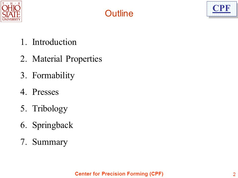 Outline Introduction Material Properties Formability Presses Tribology Springback Summary