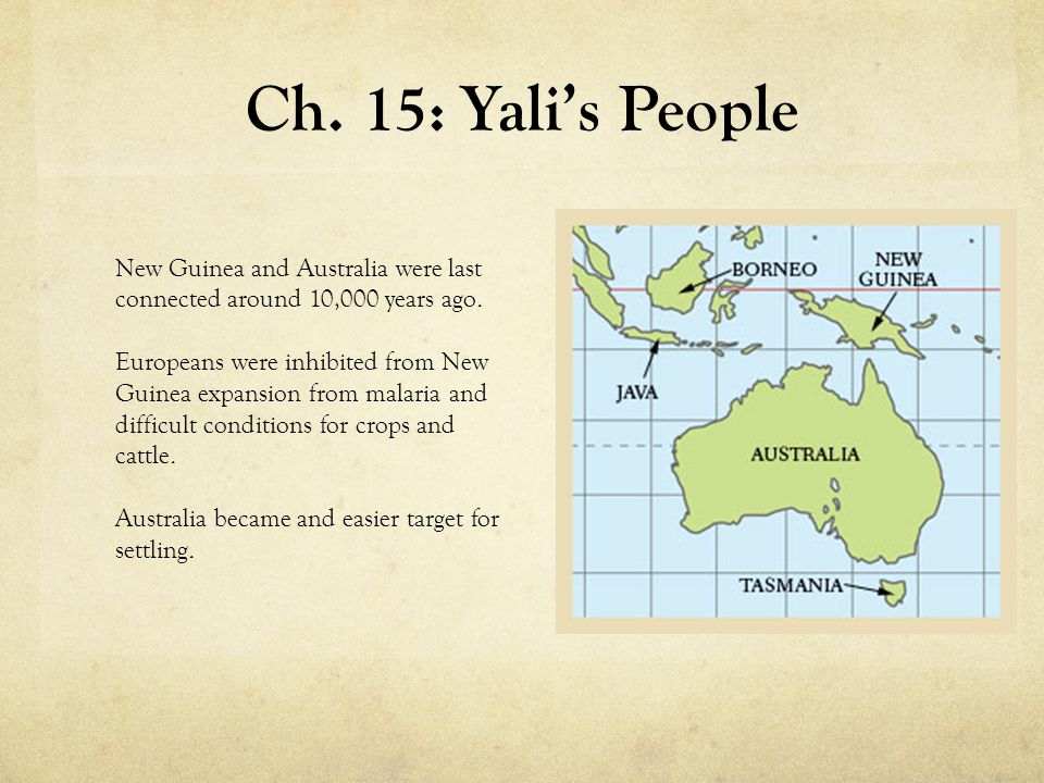 Ch. 15: Yali's People New Guinea and Australia were last connected around 10,000 years ago.