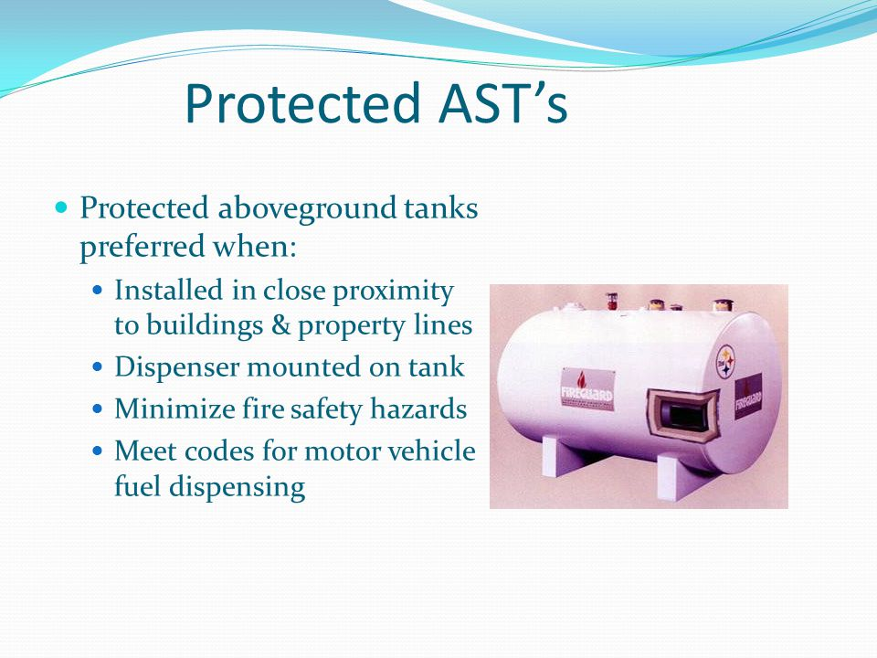 Protected AST's Protected aboveground tanks preferred when: