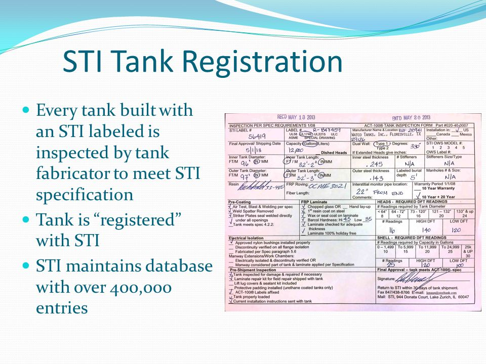 STI Tank Registration Every tank built with an STI labeled is inspected by tank fabricator to meet STI specification.
