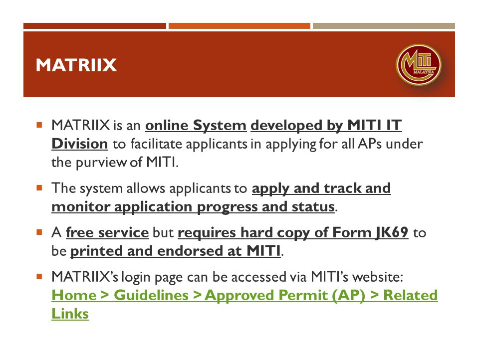 MATRIIX MATRIIX is an online System developed by MITI IT Division to facilitate applicants in applying for all APs under the purview of MITI.