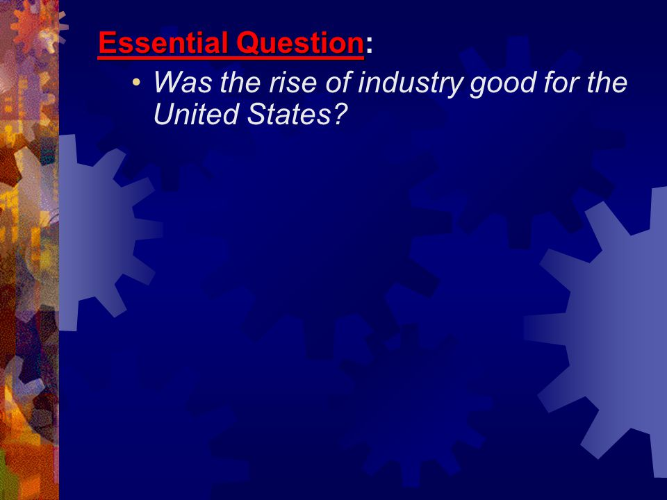 Essential Question: Was the rise of industry good for the United States