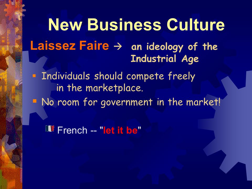 New Business Culture Laissez Faire  an ideology of the Industrial Age