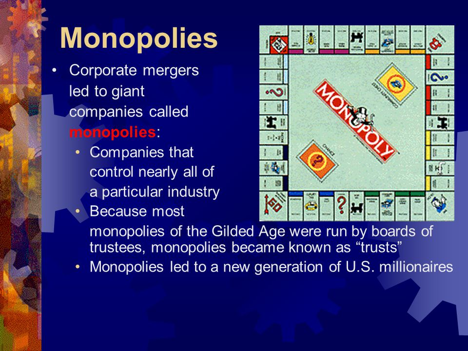 Monopolies Corporate mergers led to giant companies called monopolies: