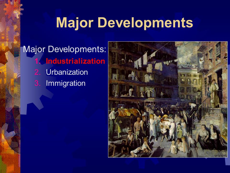 Major Developments Major Developments: Industrialization Urbanization