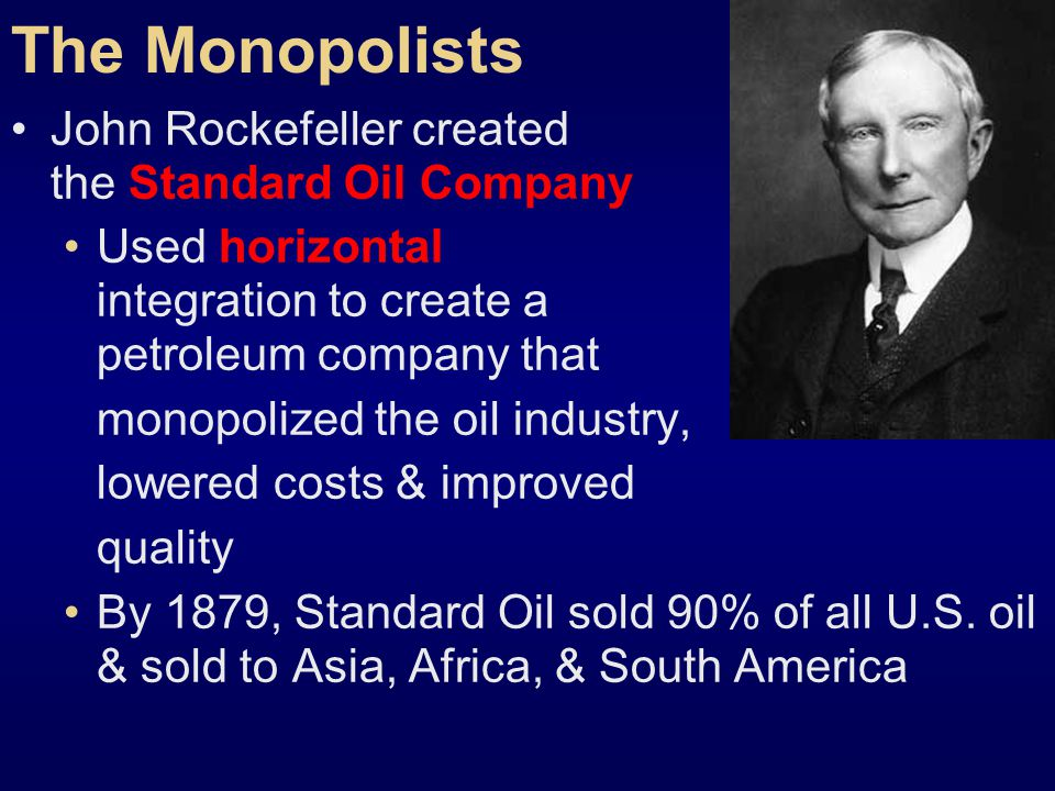 The Monopolists John Rockefeller created the Standard Oil Company