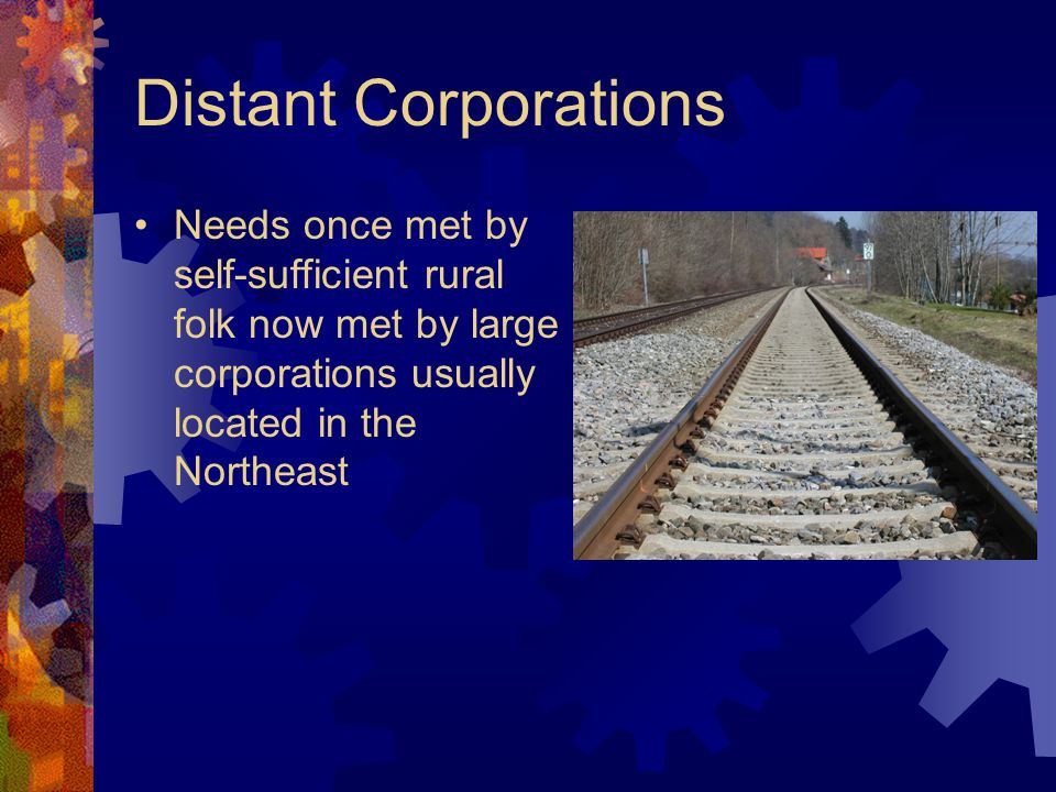 Distant Corporations Needs once met by self-sufficient rural folk now met by large corporations usually located in the Northeast.