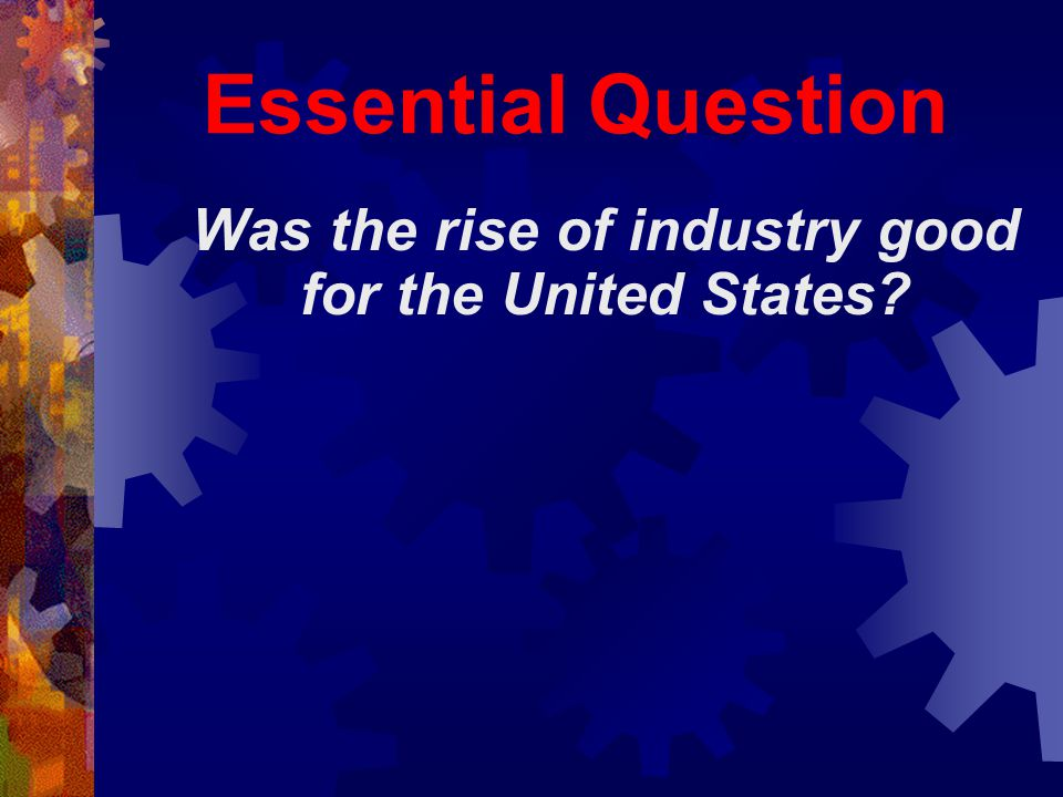 Was the rise of industry good for the United States