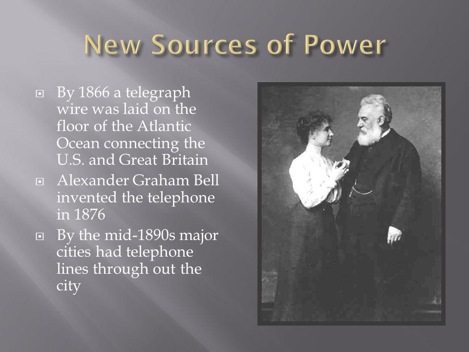 New Sources of Power By 1866 a telegraph wire was laid on the floor of the Atlantic Ocean connecting the U.S. and Great Britain.
