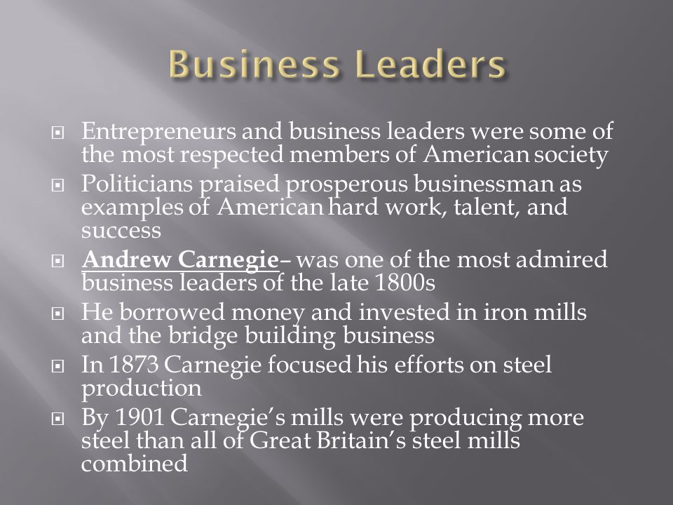 Business Leaders Entrepreneurs and business leaders were some of the most respected members of American society.