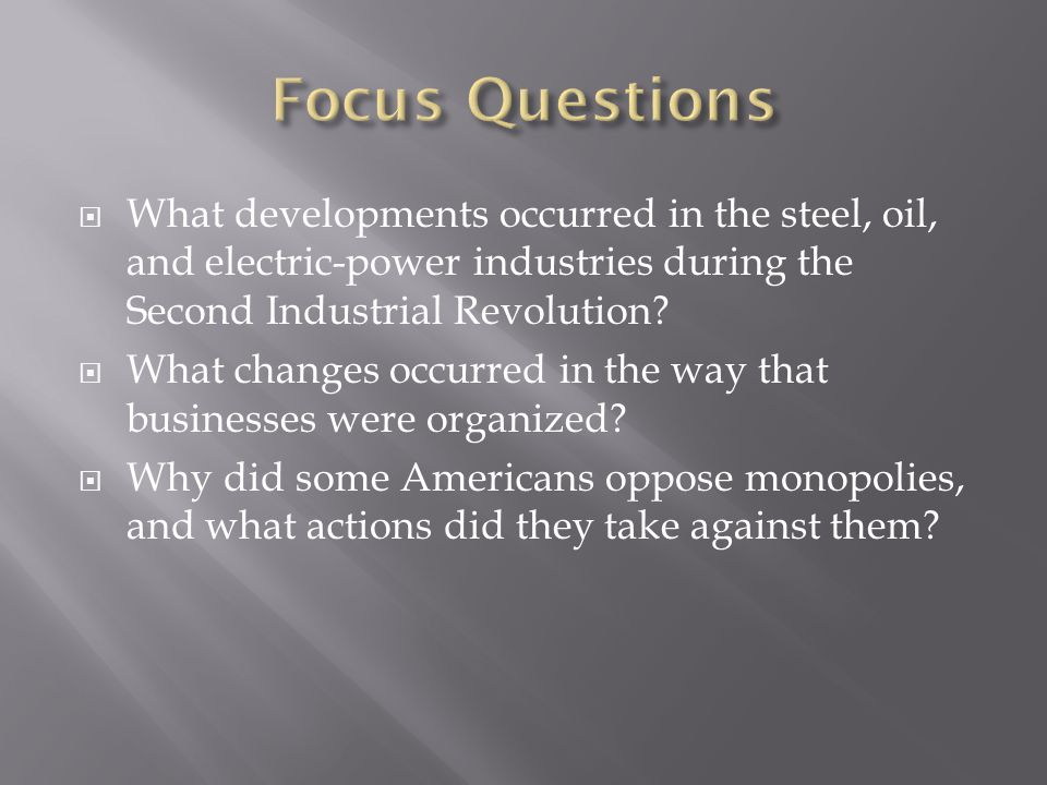 Focus Questions What developments occurred in the steel, oil, and electric-power industries during the Second Industrial Revolution