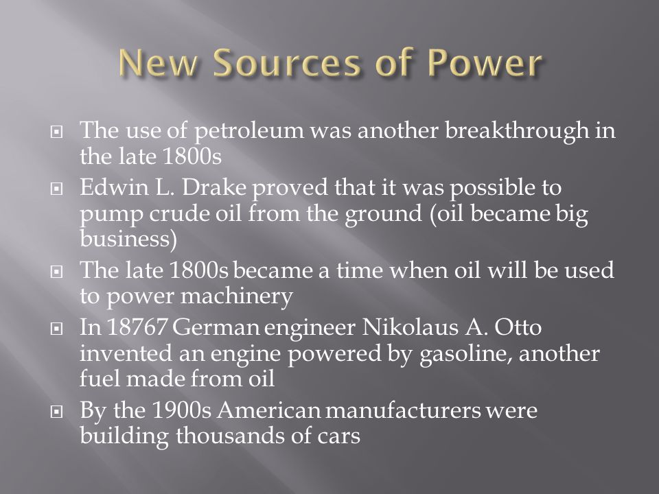 New Sources of Power The use of petroleum was another breakthrough in the late 1800s.