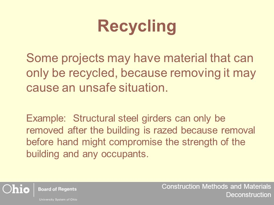 Recycling Some projects may have material that can only be recycled, because removing it may cause an unsafe situation.