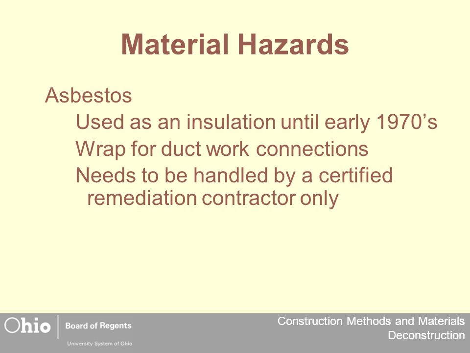 Material Hazards Asbestos Used as an insulation until early 1970's