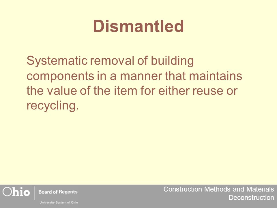 Dismantled Systematic removal of building components in a manner that maintains the value of the item for either reuse or recycling.
