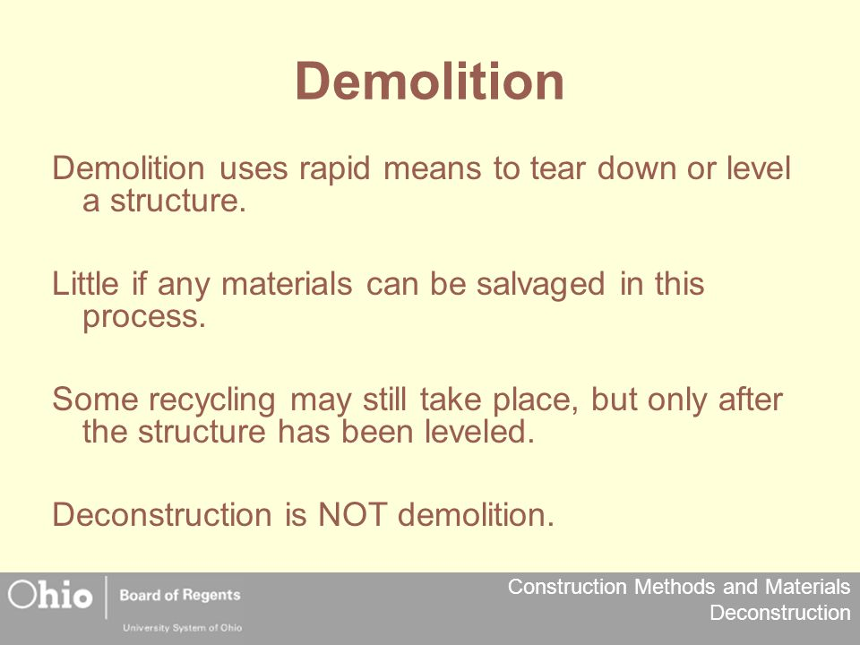 Demolition Demolition uses rapid means to tear down or level a structure. Little if any materials can be salvaged in this process.