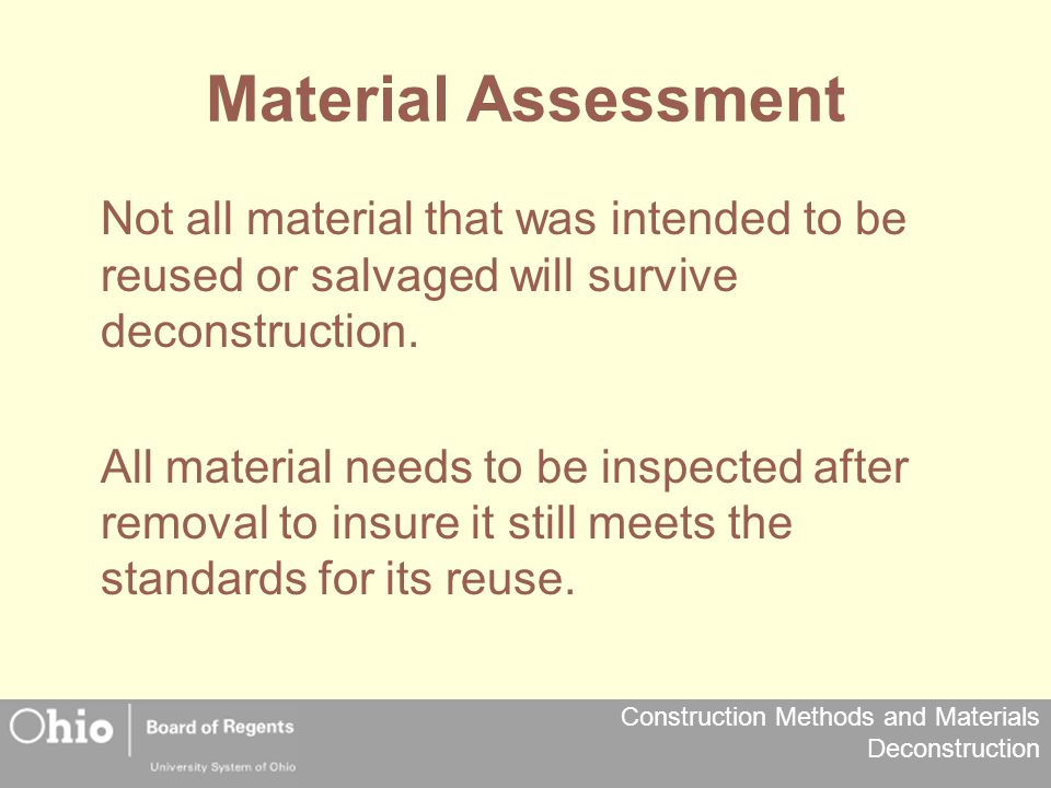 Material Assessment Not all material that was intended to be reused or salvaged will survive deconstruction.