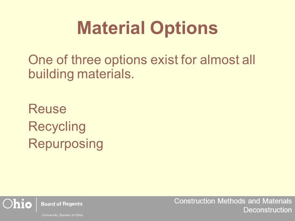 Material Options One of three options exist for almost all building materials. Reuse. Recycling.