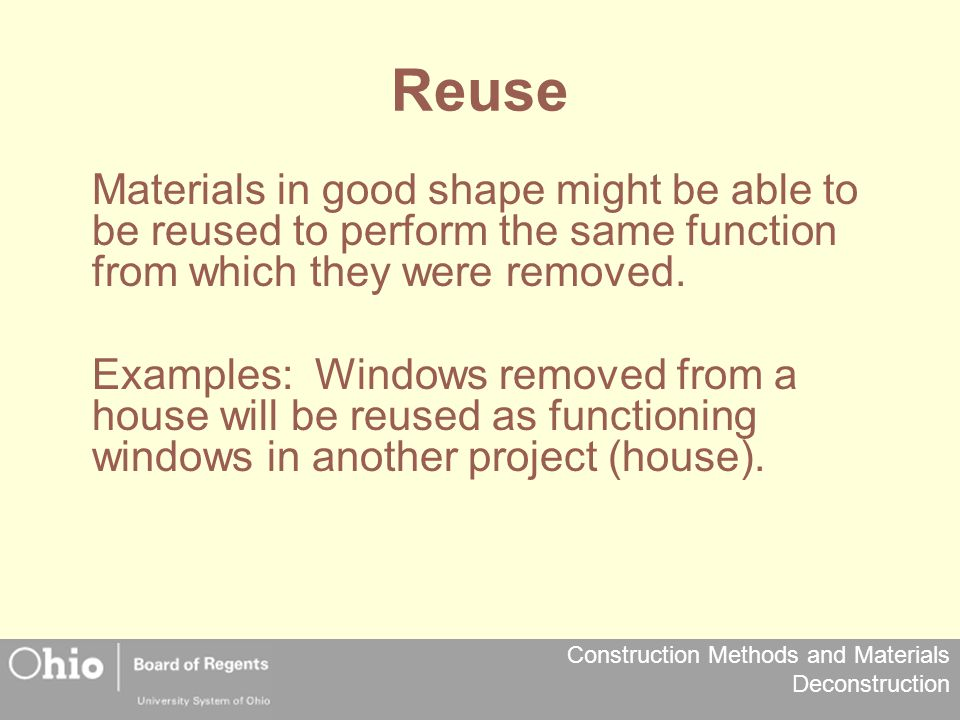 Reuse Materials in good shape might be able to be reused to perform the same function from which they were removed.