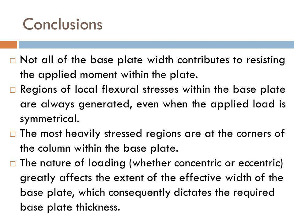 Conclusions Not all of the base plate width contributes to resisting the applied moment within the plate.