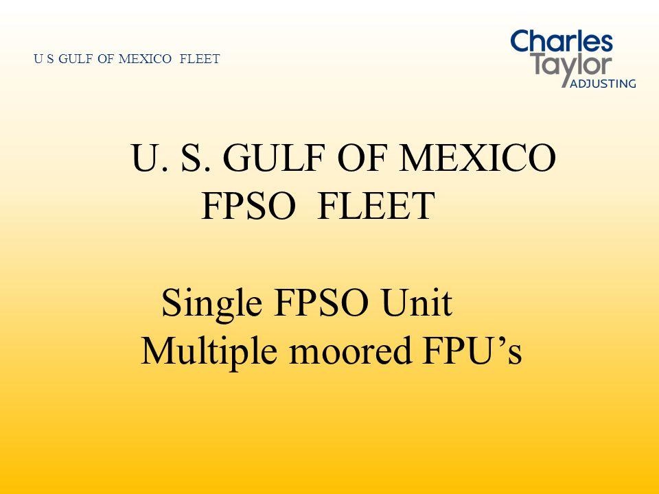 U. S. GULF OF MEXICO FPSO FLEET Single FPSO Unit Multiple moored FPU's