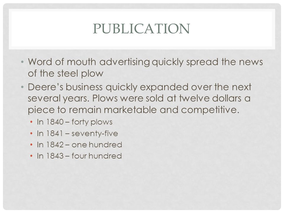 Publication Word of mouth advertising quickly spread the news of the steel plow.