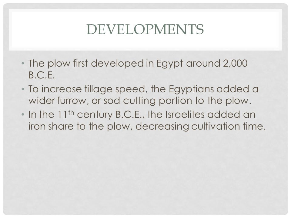 developments The plow first developed in Egypt around 2,000 B.C.E.