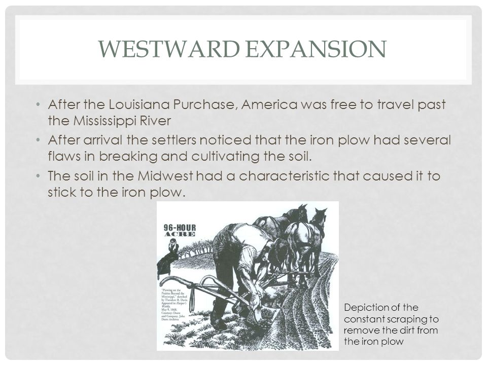 Westward Expansion After the Louisiana Purchase, America was free to travel past the Mississippi River.