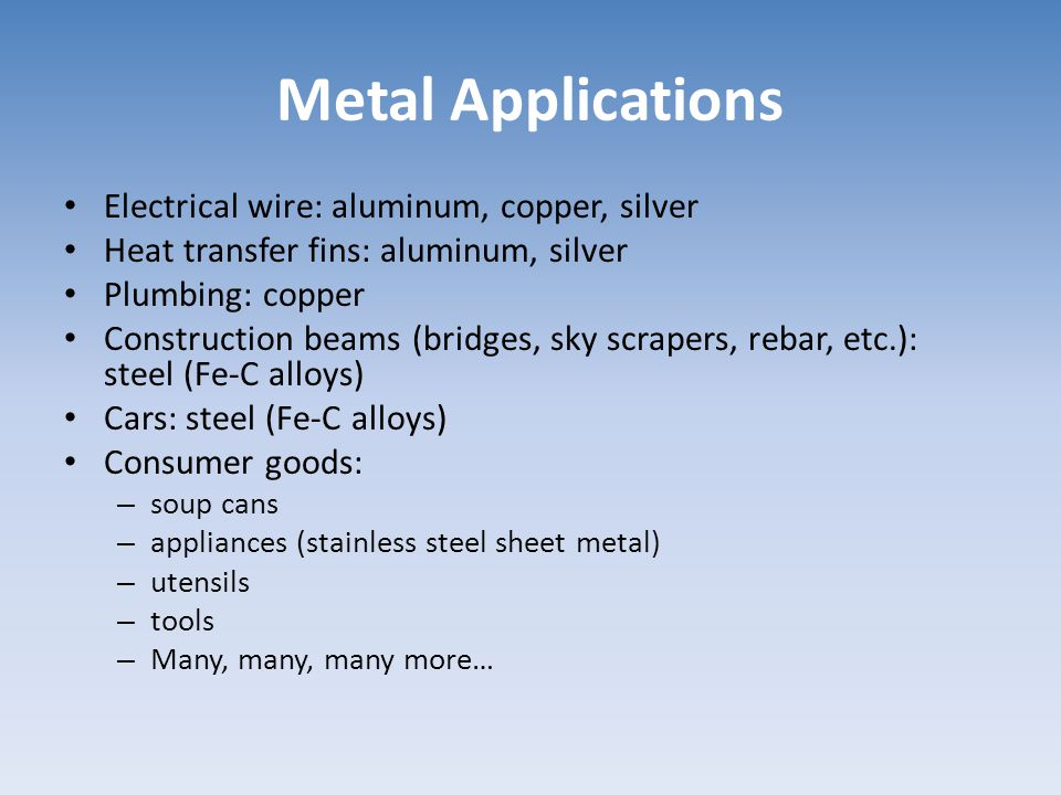 Metal Applications Electrical wire: aluminum, copper, silver
