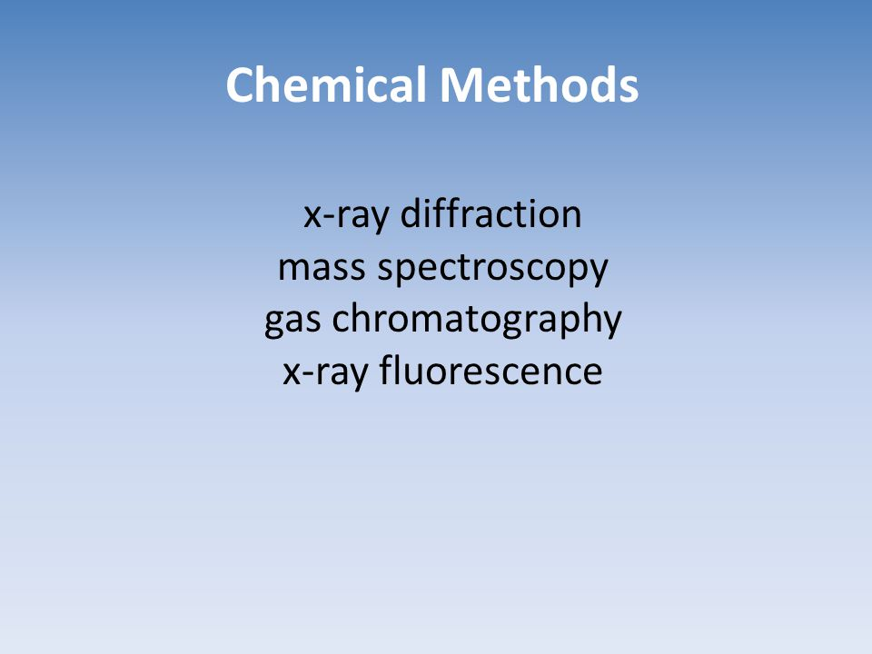 Chemical Methods x-ray diffraction mass spectroscopy