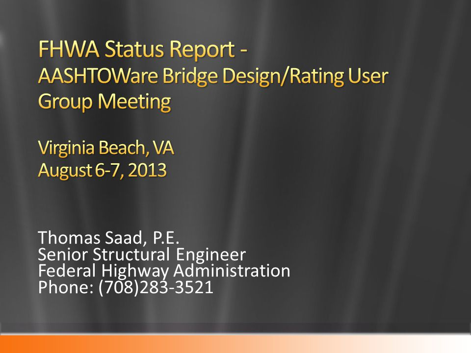 4/1/2017 3:01 AM FHWA Status Report - AASHTOWare Bridge Design/Rating User Group Meeting Virginia Beach, VA August 6-7, 2013.