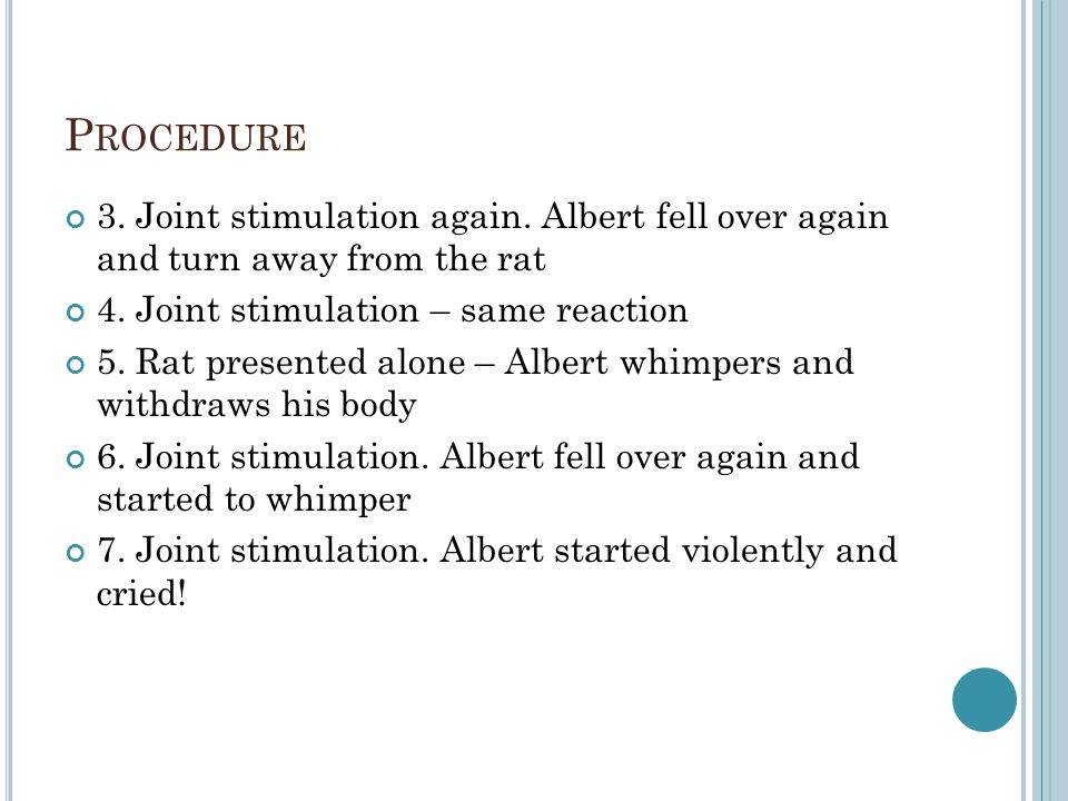 Procedure 3. Joint stimulation again. Albert fell over again and turn away from the rat. 4. Joint stimulation – same reaction.