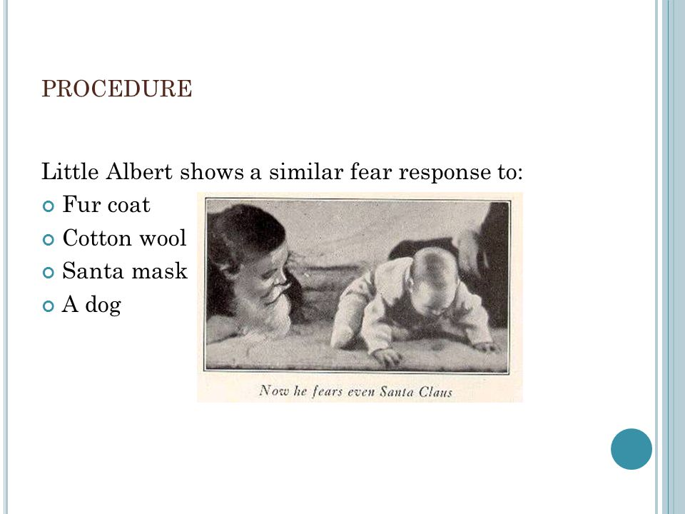 procedure Little Albert shows a similar fear response to: Fur coat