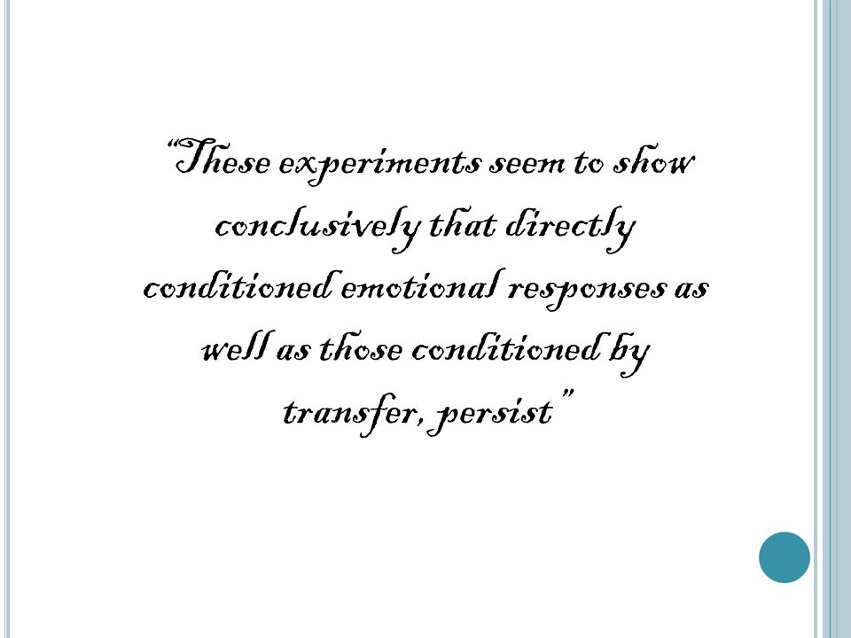 These experiments seem to show conclusively that directly conditioned emotional responses as well as those conditioned by transfer, persist
