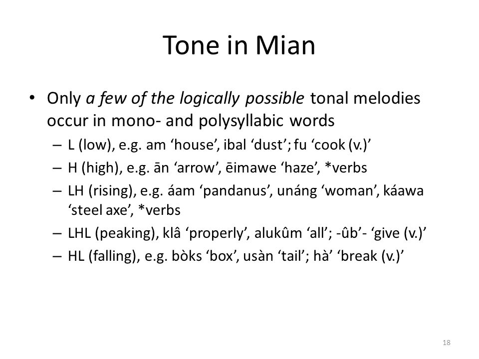 Tone in Mian Only a few of the logically possible tonal melodies occur in mono- and polysyllabic words.