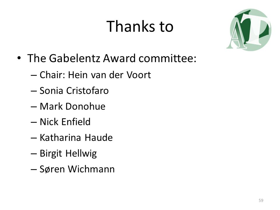 Thanks to The Gabelentz Award committee: Chair: Hein van der Voort