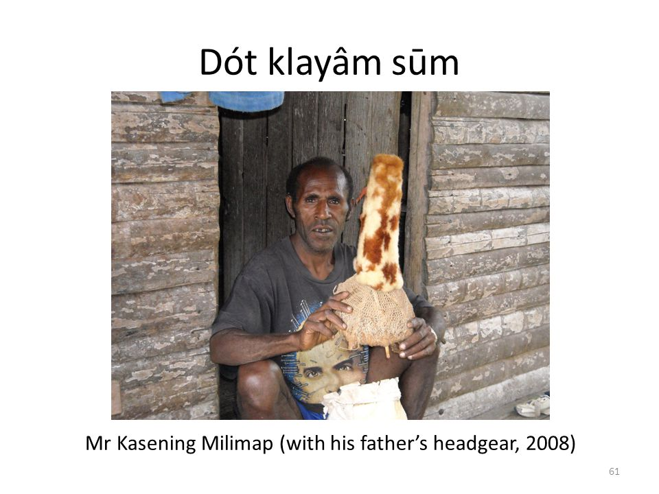 Mr Kasening Milimap (with his father's headgear, 2008)