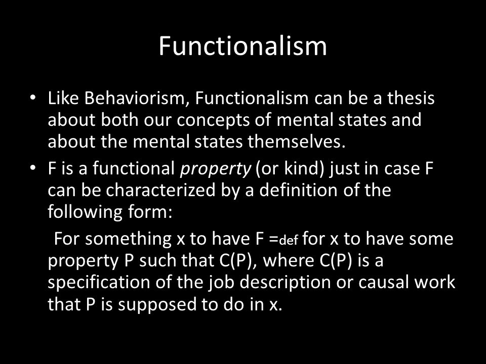 Functionalism Like Behaviorism, Functionalism can be a thesis about both our concepts of mental states and about the mental states themselves.
