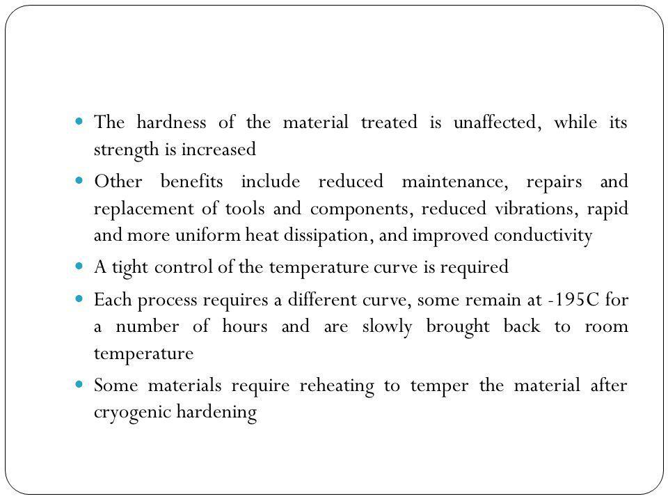 The hardness of the material treated is unaffected, while its strength is increased