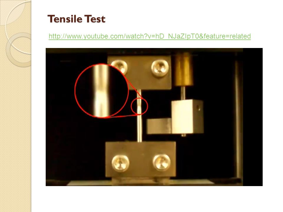 Tensile Test http://www.youtube.com/watch v=hD_NJaZIpT0&feature=related