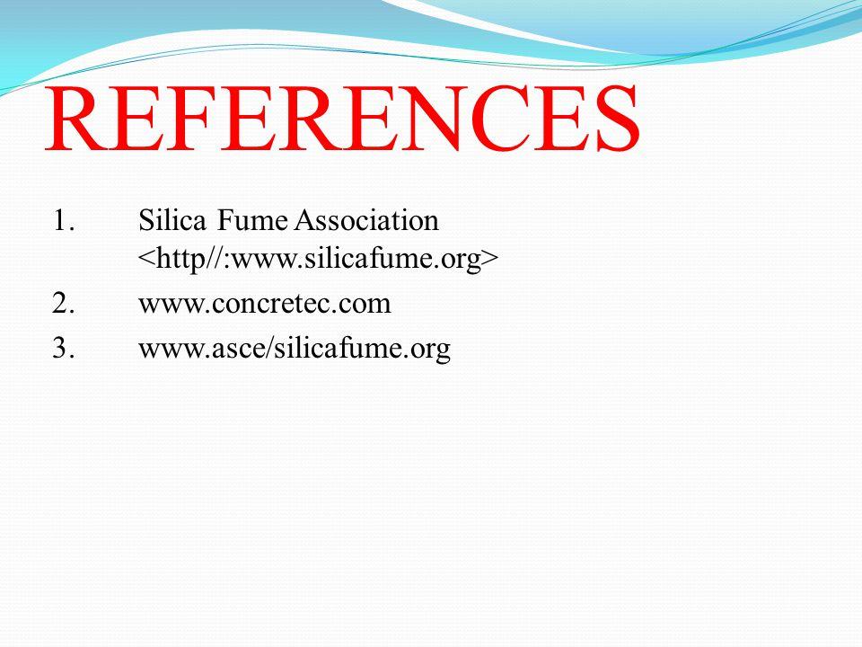 REFERENCES 1. Silica Fume Association <http//:www.silicafume.org> 2. www.concretec.com.