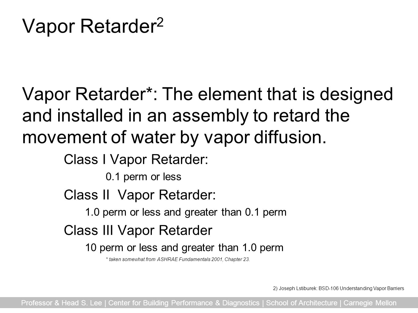 Vapor Retarder2 Vapor Retarder*: The element that is designed and installed in an assembly to retard the movement of water by vapor diffusion.