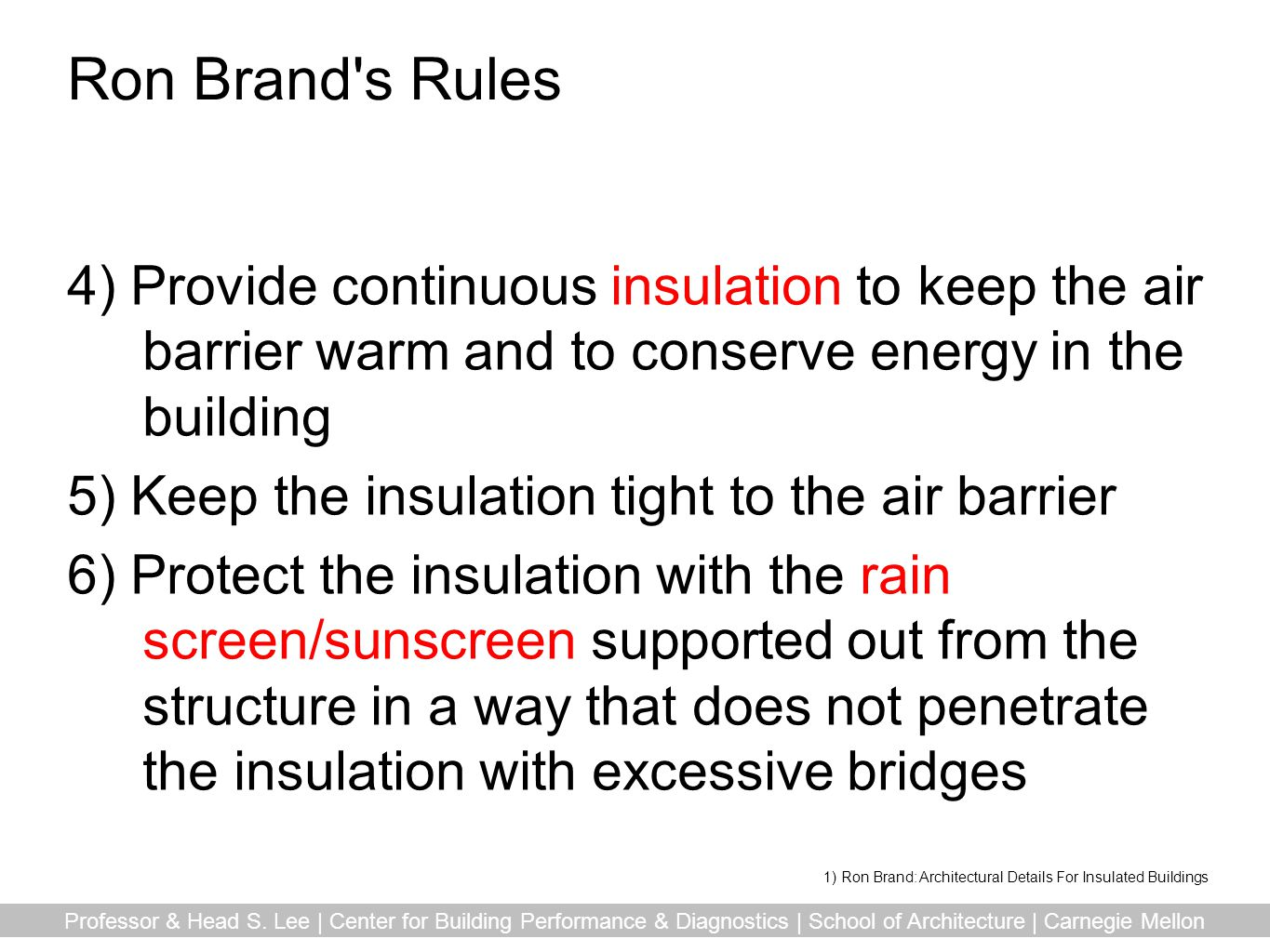 Ron Brand s Rules 4) Provide continuous insulation to keep the air barrier warm and to conserve energy in the building.