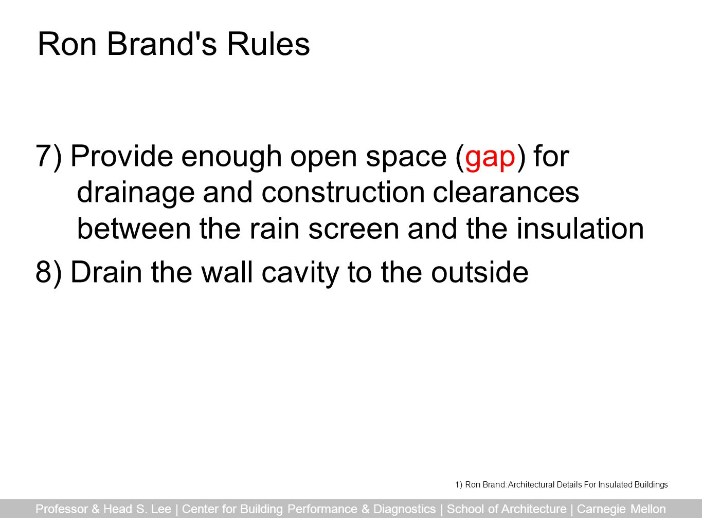Ron Brand s Rules 7) Provide enough open space (gap) for drainage and construction clearances between the rain screen and the insulation.